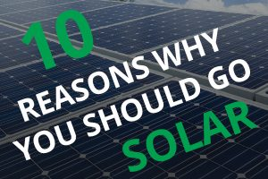 10 Reasons why you should go Solar